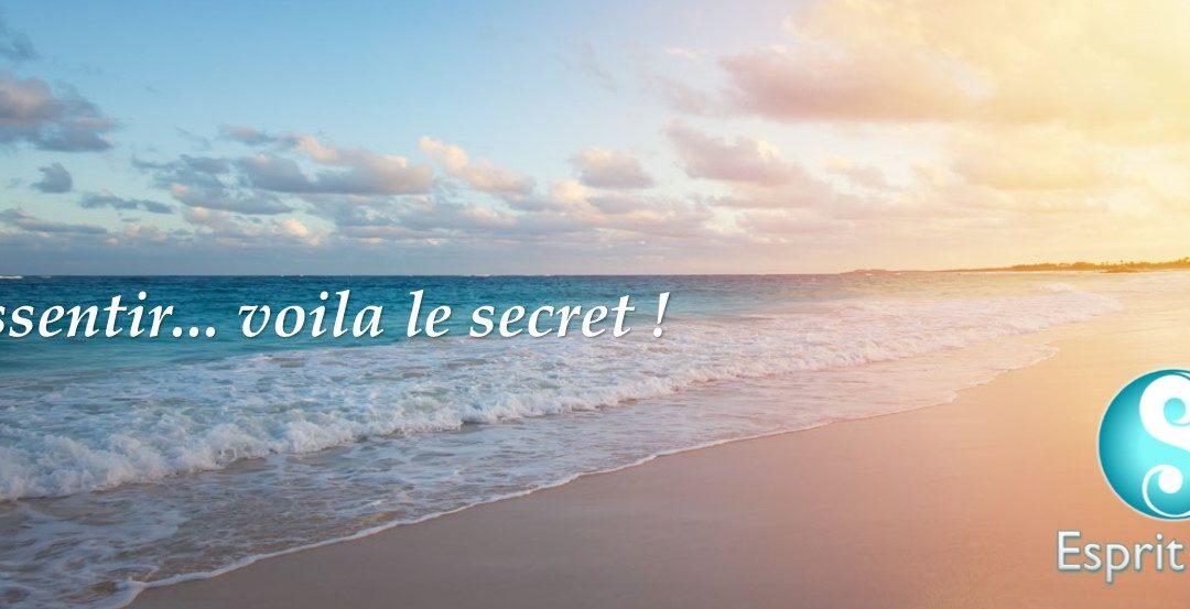 Ressentir… Voila le secret !
